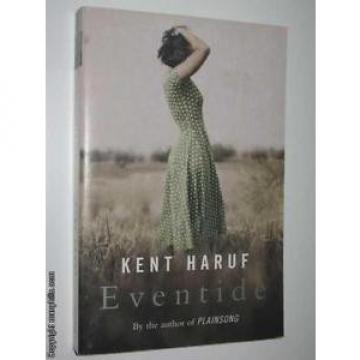 Eventide: Sequel to Plainsong by KENT HARUF - 2005 Small PB 0330433725