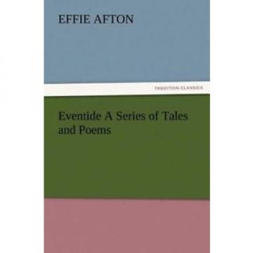 NEW Eventide a Series of Tales and Poems by Effie Afton Paperback Book (English)